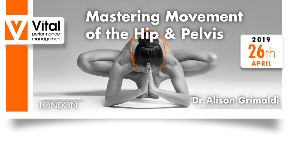 Alison Grimaldi 26th April 2019 Mastering Movement of the Hip and Pelvis London